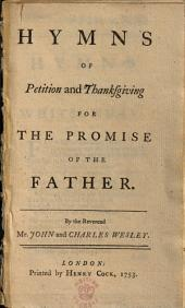 Hymns of Petition and Thanksgiving for the Promise of the Father: By the Reverend Mr. John and Charles Wesley