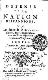 Defense de la nation britannique, ou, Les droits de Dieu, de la nature, & de la societé clairement établis au sujet de la revolution d'Angleterre: contre l'auteur de l'Avis important aux refugiés