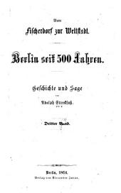 Von Fischerdorf zur Weltstadt: Berlin seit 500 Jahren: Geschichte und Sage, Bände 3-4