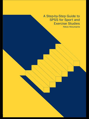 A Step by Step Guide to SPSS for Sport and Exercise Studies