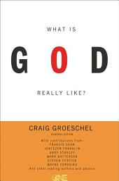 What Is God Really Like? Expanded Edition