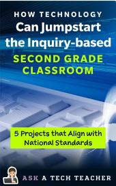 How Technology Can Jumpstart the Inquiry-based Second Grade Classroom: 5 Projects