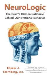 NeuroLogic: The Brain's Hidden Rationale Behind Our Irrational Behavior
