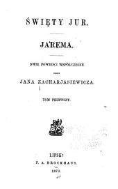 Święty Jur ; Jarema: dwie powieści współczesne, Tom 1