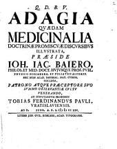 Adagia quaedam medicinalia doctrinae promiscuae discursibus illustrata