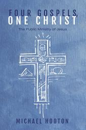 Four Gospels, One Christ: The Public Ministry of Jesus