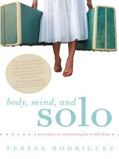 Body, Mind, and Solo: Seven Keys to Conquering the World Alone