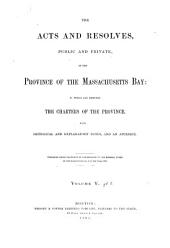 The Acts and Resolves, Public and Private, of the Province of the Massachusetts Bay: To which are Prefixed the Charters of the Province, Volume 5, Part 2