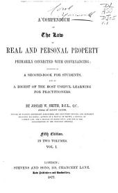 A Compendium of the Law of Real and Personal Property: Primarily Connected with Conveyancing : Designed as a Second-book for Students, and as a Digest of the Most Useful Learning for Practitioners, Volume 1