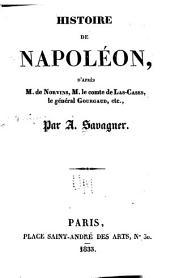 Histoire de Napoléon: d'après m. de Norvins, m. le comte de Las-Cases, le général Gourgaud, etc