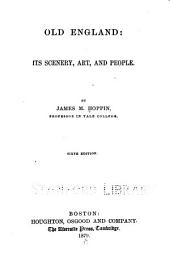 Old England, Its Scenery, Art, and People