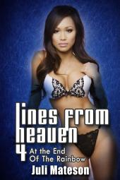 Lines from Heaven Part 4: At the End of the Rainbow : Erotica Sex: (Adults Only Erotica)