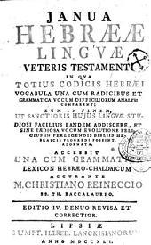 Janua Hebraeae linguae Veteris Testamenti: in qua totius codicis Hebraei vocabula ... accessit una cum grammatica lexicon Hebraeo-Chaldaicum