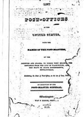 List of Post-offices in the United States: With the Names of the Post-masters, of the Counties and States, to which They Belong; the Distances from the City of Washington, and the Seats of State Governments, Respectively; Exhibiting the State of Post-offices, on the 1st of June, 1828