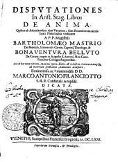 DISPVTATIONES In Arist. Stag. Libros DE ANIMA. Quibus Ab Aduersantibus tum Veterum, tum Recentiorum iaculis Scoti Philosophia vindicatur