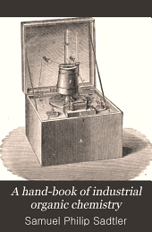 A hand-book of industrial organic chemistry adapted for the use of manufacturers, chemists, and all interested in the utilization of organic materials in the industrial arts