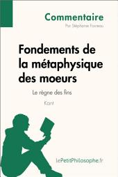 Fondements de la métaphysique des moeurs de Kant - Le règne des fins (Commentaire): Comprendre la philosophie avec lePetitPhilosophe.fr