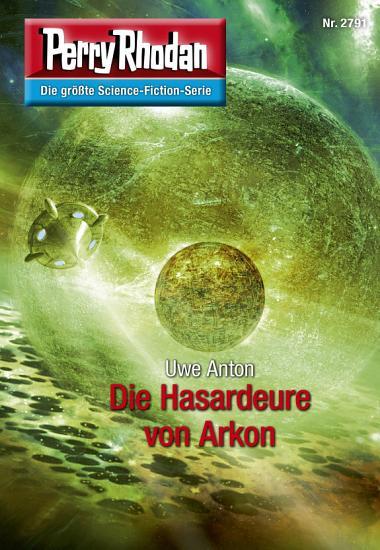 Perry Rhodan 2791  Die Hasardeure von Arkon PDF