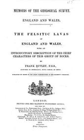 The Felsitic Lavas of England and Wales: With an Introductory Description of the Chief Characters of this Group of Rocks