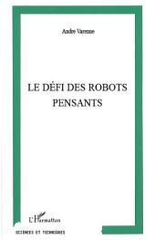 LE DÉFI DES ROBOTS PENSANTS: Nos amis ou nos assassins ?