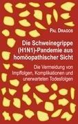 Die Schweinegrippe H1N1  Pandemie aus hom  opathischer Sicht   Die Vermeidung von Impffolgen  Komplikationen und unerwarteten Todesfolgen PDF