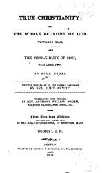 True Christianity  Or  the Whole Economy of God Towards Man  and the Whole Duty of Man  Towards God  In Four Books  Written Originally in the German Language PDF