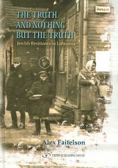 The Truth and Nothing But the Truth: Jewish Resistance in Lithuania