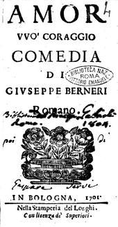 Amor vuo' coraggio comedia di Giuseppe Berneri romano