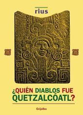 ¿Quién diablos fue Quetzalcóatl? (Colección Rius)