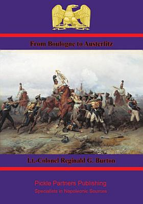 From Boulogne to Austerlitz     Napoleon   s Campaign of 1805 PDF