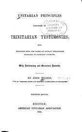 Unitarian Principles Confirmed by Trinitarian Testimonies: Being Selections from the Works of Eminent Theologians Belonging to Orthodox Churches, with Introductory and Occasional Remarks