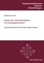 Flache oder steile Hierarchien in Forschungsinstituten? Empirische Befunde für die Max-Planck-Institute