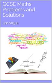 GCSE MATHS PROBLEMS AND SOLUTIONS: VOLUME 1 AND 2