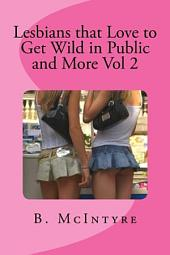 Lesbians That Love to Get Wild in Public and More: Volume 2