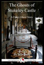 The Ghosts of Stukeley Castle: A Funny 15-Minute Ghost Story: Educational Version