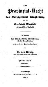 Das Provinzial-Recht des Herzogthums Magdeburg und der Grafschaft Mansfeld altpreußischen Antheils: Entwurf, Band 2