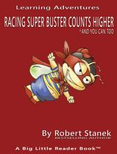 Racing Super Buster Counts Higher and You Can Too. Count Numbers to 100