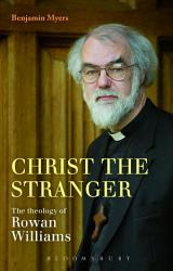 Christ The Stranger The Theology Of Rowan Williams Book PDF