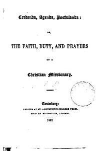 Credenda  agenda  postulanda  or  The faith  duty  and prayers of a Christian missionary  compiled by H  Bailey   PDF