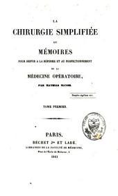 La chirurgie simplifiée ou mémoires pour servir à la réforme et au perfectionnement de la médecine opératoire: Volume1