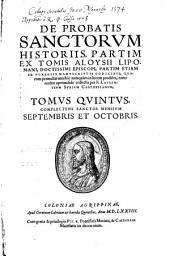 De Probatis Sanctorum Historiis: Tomvs ... Complectens Sanctos Mensivm Septembris Et Octobris. 5