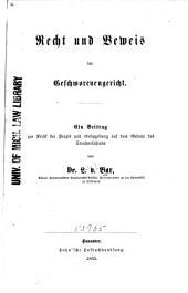 Recht und Beweis im Geschworenengericht: Ein Beitrag zur Kritik der Praxis und Gesetzgebung auf dem Gebiete des Strafverfahrens