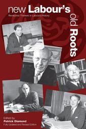 New Labour's Old Roots: Revisionist Thinkers in Labour's History: Second Edition