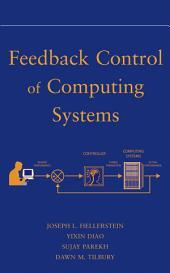 Feedback Control of Computing Systems