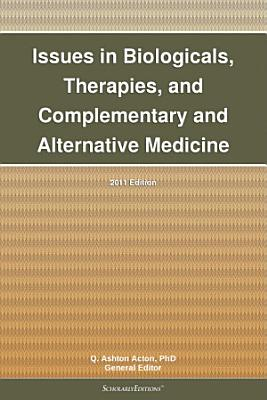 Issues in Biologicals  Therapies  and Complementary and Alternative Medicine  2011 Edition PDF