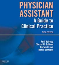 Physician Assistant  A Guide to Clinical Practice E Book PDF