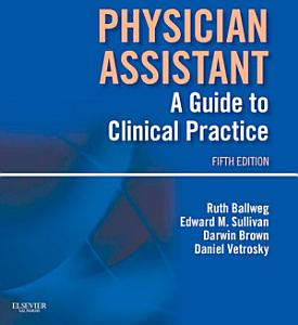 Physician Assistant  A Guide to Clinical Practice E Book
