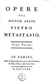 Opere del signor abate Pietro Metastasio: Volume 1