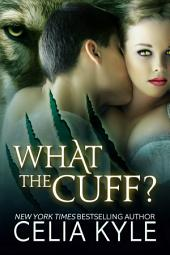 What the Cuff? (BBW Paranormal Shapeshifter Romance)
