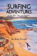 Surfing Adventures of the `60s `70s and Beyond.